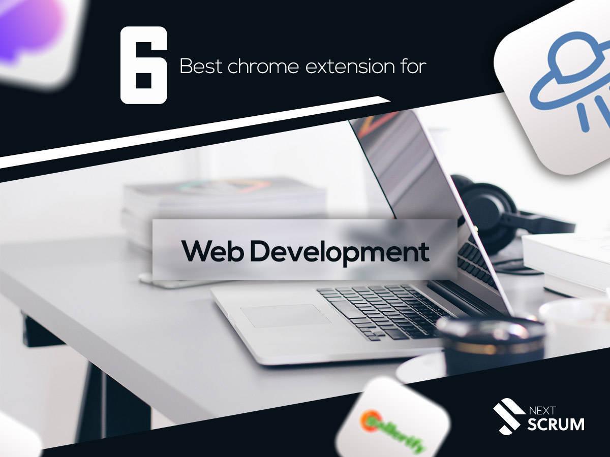 6 Best Chrome Extensions For Web Development
