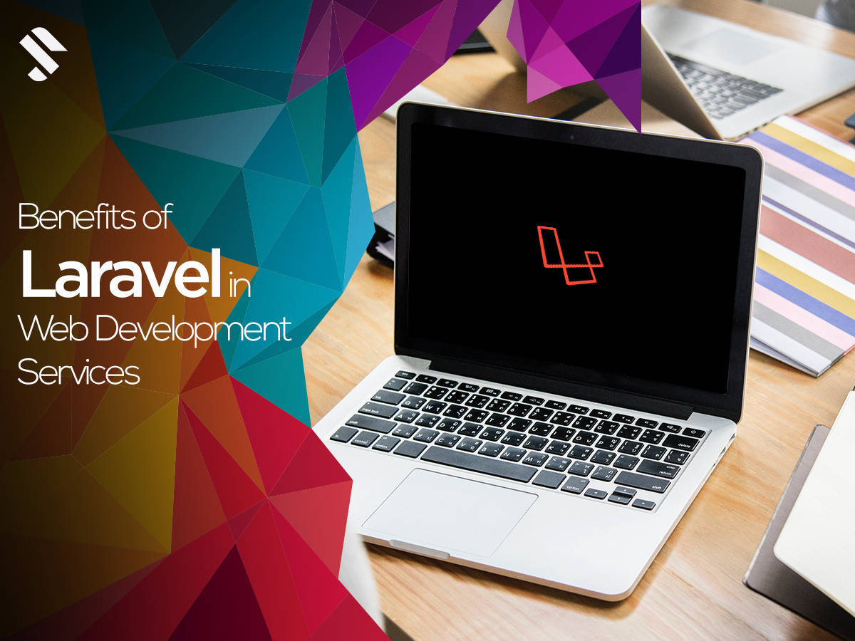 Benefits of Laravel In Web Development Services