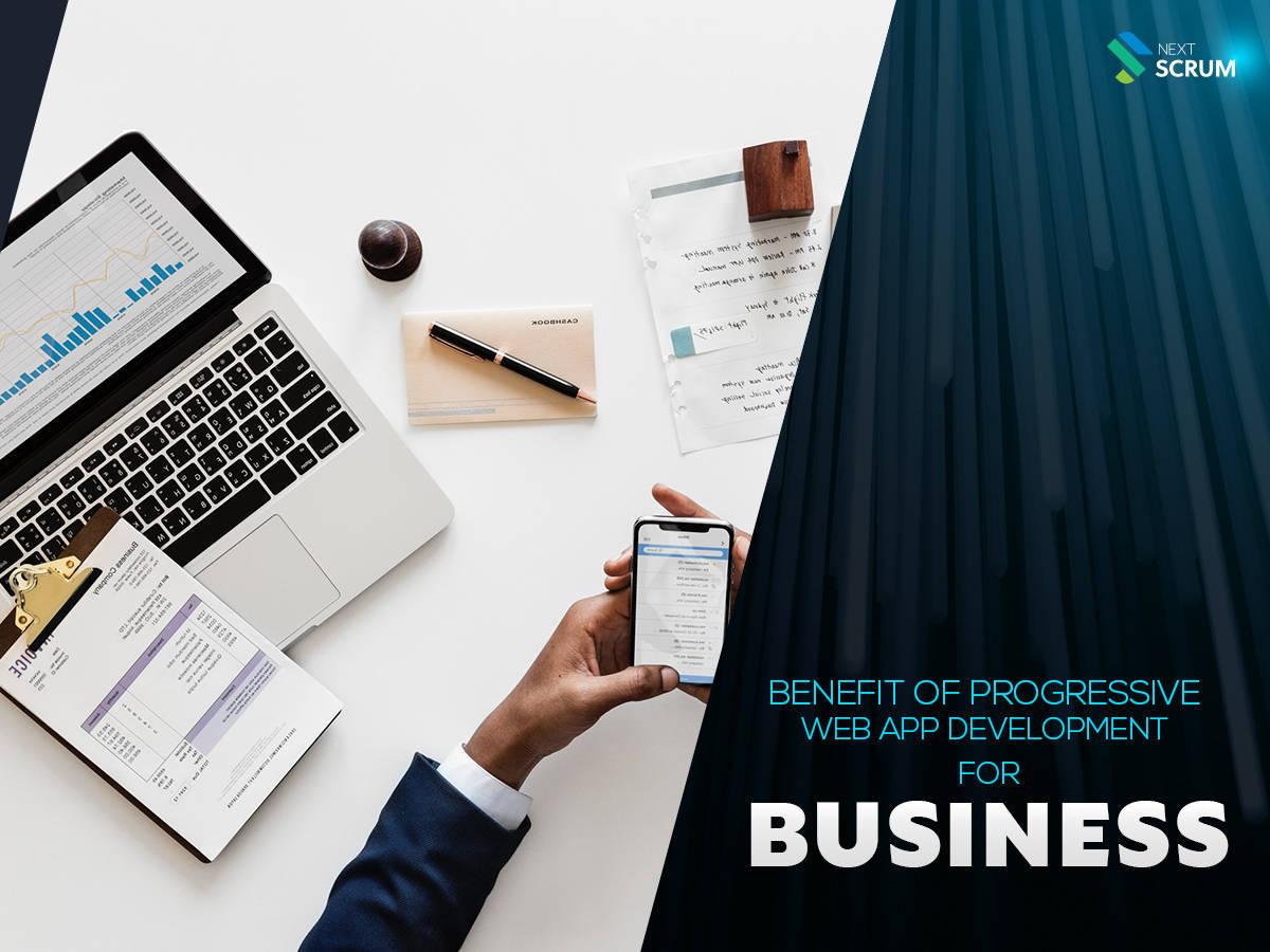 Benefits of Progressive Web App Development For Business