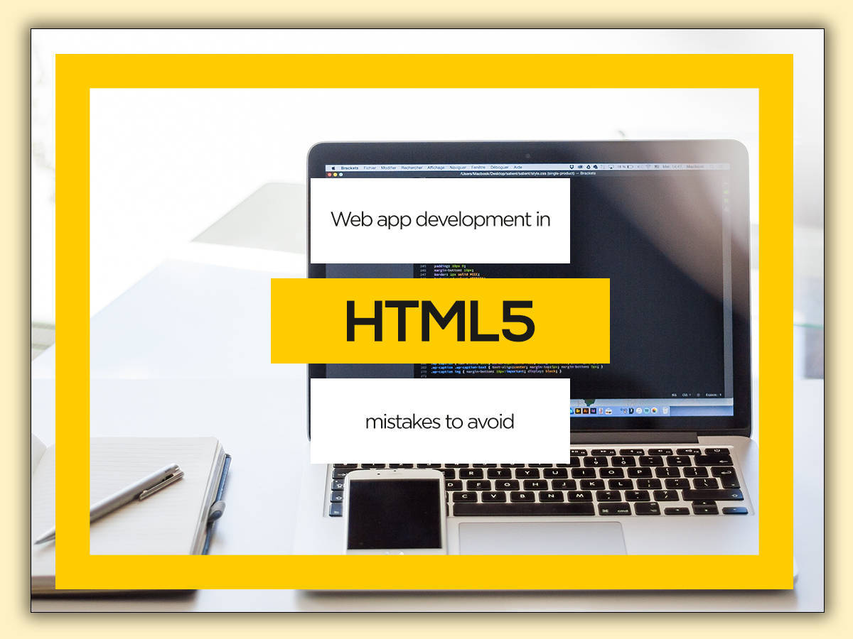 Web App Development in HTML5 Mistakes to Avoid